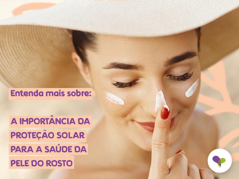 A Importância Da Proteção Solar Para A Saúde Da Pele Do Rosto
